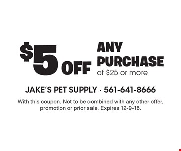 $5 off any purchase of $25 or more. With this coupon. Not to be combined with any other offer, promotion or prior sale. Expires 12-9-16.