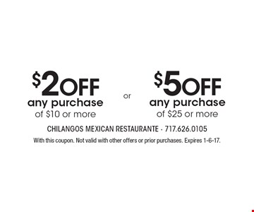 $5 OFF any purchase of $25 or more OR $2 OFF any purchase of $10 or more. With this coupon. Not valid with other offers or prior purchases. Expires 1-6-17.