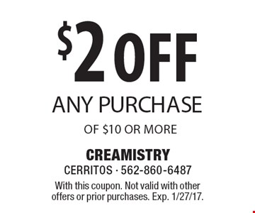 $2 off any purchase of $10 or more. With this coupon. Not valid with other offers or prior purchases. Exp. 1/27/17.