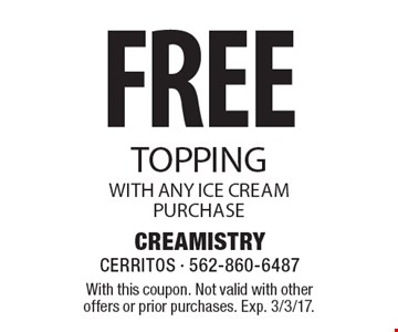 Free topping with any ice cream purchase. With this coupon. Not valid with other offers or prior purchases. Exp. 3/3/17.