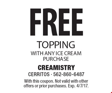 FREE topping with any ice cream purchase. With this coupon. Not valid with other offers or prior purchases. Exp. 4/7/17.