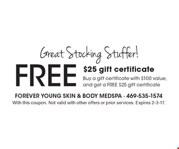 Great Stocking Stuffer! FREE $25 gift certificate. Buy a gift certificate with $100 value, and get a FREE $25 gift certificate. With this coupon. Not valid with other offers or prior services. Expires 2-3-17.