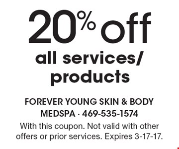 20% off all services/products. With this coupon. Not valid with other offers or prior services. Expires 3-17-17.