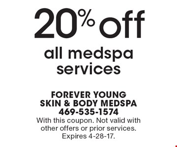 20% off all medspa services. With this coupon. Not valid with other offers or prior services. Expires 4-28-17.