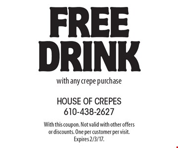 Free Drink with any crepe purchase. With this coupon. Not valid with other offers or discounts. One per customer per visit. Expires 2/3/17.