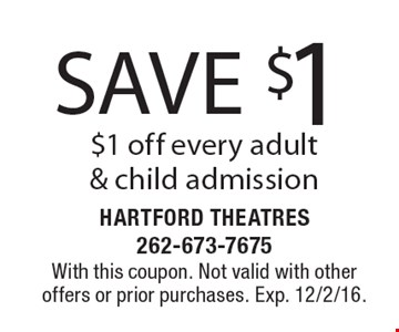 save $1. $1 off every adult & child admission. With this coupon. Not valid with other offers or prior purchases. Exp. 12/2/16.