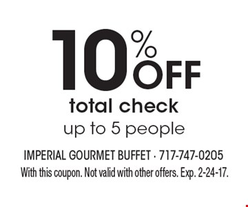 10% off total check up to 5 people. With this coupon. Not valid with other offers. Exp. 2-24-17.