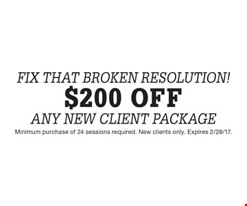 Fix that broken resolution! $200 off any new client Package. Minimum purchase of 24 sessions required. New clients only. Expires 2/28/17.
