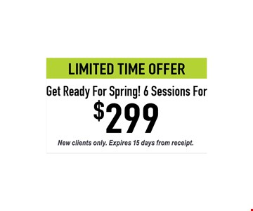 Limited Time Offer. Get Ready For Spring! 6 Sessions For. $299. New clients only. Expires 15 days from receipt.