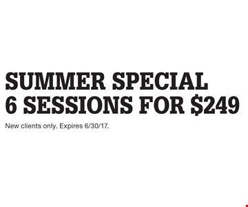 SUMMER SPECIAL! 6 sessions for $249. New clients only. Expires 6/30/17.