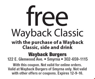 free Wayback Classic with the purchase of a Wayback Classic, side and drink. With this coupon. Not valid for online orders.Valid at Wayback Burgers of Smyrna only. Not valid with other offers or coupons. Expires 12-9-16.