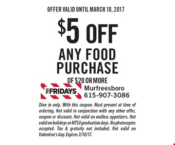 $5 OFF Any food purchase of $20 or more. Dine in only. With this coupon. Must present at time of ordering. Not valid in conjunction with any other offer, coupon or discount. Not valid on endless appetizers. Not valid on holidays or MTSU graduation days. No photocopies accepted. Tax & gratuity not included. Not valid on Valentine's day. Expires 3/10/17.