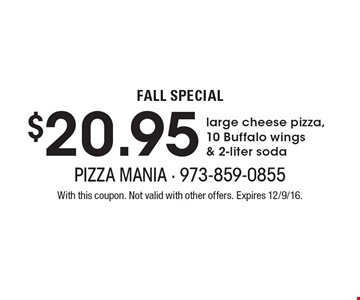$20.95 large cheese pizza, 10 Buffalo wings & 2-liter soda. With this coupon. Not valid with other offers. Expires 12/9/16.