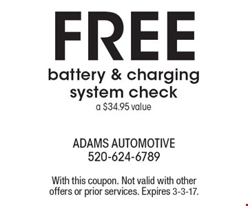 FREE battery & charging system check. a $34.95 value. With this coupon. Not valid with other offers or prior services. Expires 3-3-17.