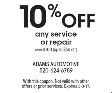 10% OFF any service or repair over $100 (up to $50 off). With this coupon. Not valid with other offers or prior services. Expires 3-3-17.