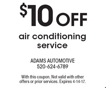$10 OFF air conditioning service. With this coupon. Not valid with other offers or prior services. Expires 4-14-17.