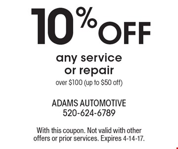 10% OFF any service or repair over $100 (up to $50 off). With this coupon. Not valid with other offers or prior services. Expires 4-14-17.