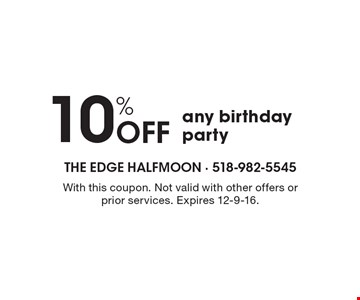 10% Off any birthday party. With this coupon. Not valid with other offers or prior services. Expires 12-9-16.
