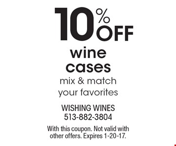 10% Off wine cases mix & match your favorites. With this coupon. Not valid with other offers. Expires 1-20-17.