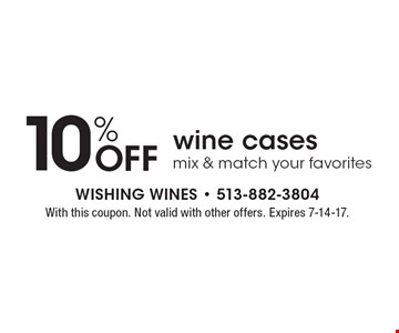 10% Off wine cases. Mix & match your favorites. With this coupon. Not valid with other offers. Expires 7-14-17.