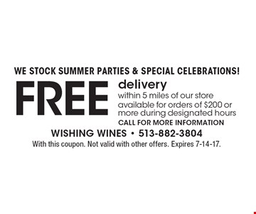 We stock summer parties & special celebrations! Free delivery within 5 miles of our store. Available for orders of $200 or more during designated hours. Call for more information. With this coupon. Not valid with other offers. Expires 7-14-17.