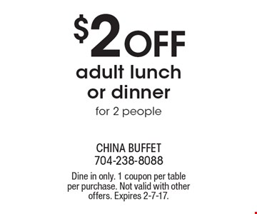 $2 off adult lunch or dinner for 2 people. Dine in only. 1 coupon per table per purchase. Not valid with other offers. Expires 2-7-17.