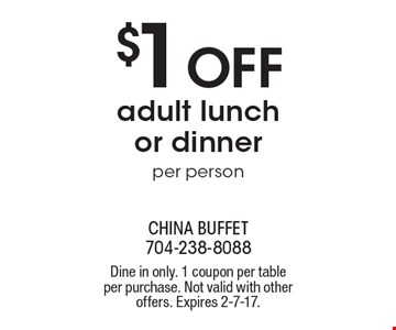 $1 off adult lunch or dinner per person. Dine in only. 1 coupon per table per purchase. Not valid with other offers. Expires 2-7-17.