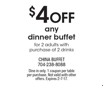 $4 off any dinner buffet for 2 adults with purchase of 2 drinks. Dine in only. 1 coupon per table per purchase. Not valid with other offers. Expires 2-7-17.