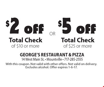 $5 off Total Check of $25 or more. $2 off Total Check of $10 or more.  With this coupon. Not valid with other offers. Not valid on delivery. Excludes alcohol. Offer expires 1-6-17.
