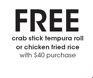 free crab stick tempura roll or chicken fried rice with $40 purchase.
