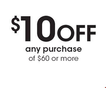 $10 Off any purchase of $60 or more.