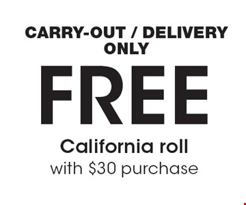 free California roll with $30 purchase CARRY-OUT / DELIVERY ONLY.
