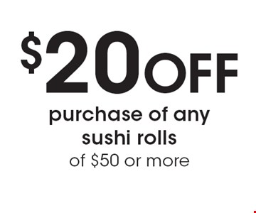 $20 Off purchase of any sushi rolls of $50 or more.