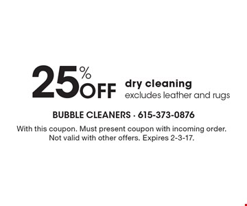 25% Off dry cleaning excludes leather and rugs. With this coupon. Must present coupon with incoming order. Not valid with other offers. Expires 2-3-17.