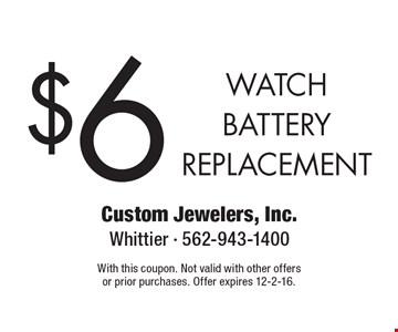$6 WATCH BATTERY REPLACEMENT. With this coupon. Not valid with other offers or prior purchases. Offer expires 12-2-16.