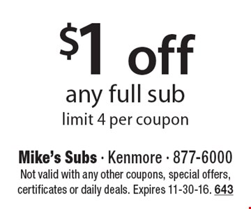 $1 off any full sub, limit 4 per coupon. Not valid with any other coupons, special offers, certificates or daily deals. Expires 11-30-16. 643
