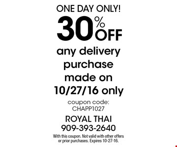 ONE DAY ONLY! 30% Off any delivery purchase made on10/27/16 only coupon code: CHAPP1027. With this coupon. Not valid with other offers or prior purchases. Expires 10-27-16.