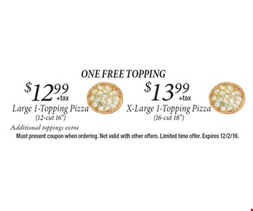 One FREE Topping. $13.99 X-Large 1-Topping Pizza (16-cut 18