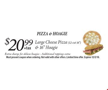Pizza & Hoagie. $20.99 Large Cheese Pizza (12-cut 16
