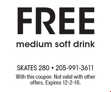 Free medium soft drink. With this coupon. Not valid with other offers. Expires 12-2-16.