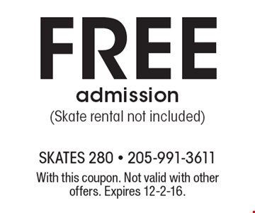 Free admission (Skate rental not included). With this coupon. Not valid with other offers. Expires 12-2-16.