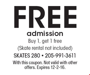 Free admission. Buy 1, get 1 free (Skate rental not included). With this coupon. Not valid with other offers. Expires 12-2-16.