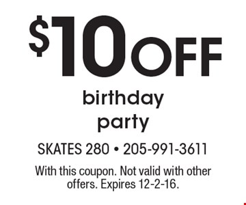 $10 Off birthday party. With this coupon. Not valid with other offers. Expires 12-2-16.
