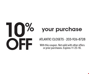 10% OFF your purchase. With this coupon. Not valid with other offers or prior purchases. Expires 11-25-16.