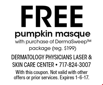 Free pumpkin masquewith purchase of DermaSweep package (reg. $199). With this coupon. Not valid with other offers or prior services. Expires 1-6-17.