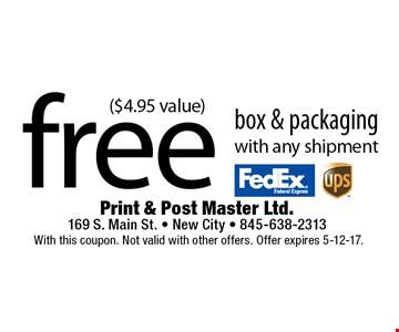 Free box & packaging with any shipment ($4.95 value). With this coupon. Not valid with other offers. Offer expires 5-12-17.