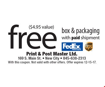 Free box & packaging with paid shipment ($4.95 value). With this coupon. Not valid with other offers. Offer expires 12-15-17.