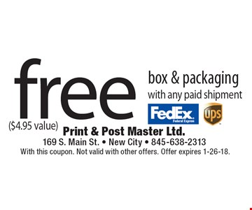 free box & packaging with any paid shipment ($4.95 value). With this coupon. Not valid with other offers. Offer expires 1-26-18.
