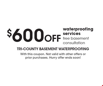 $600 Off waterproofing services, free basement consultation. With this coupon. Not valid with other offers or prior purchases. Hurry offer ends soon!