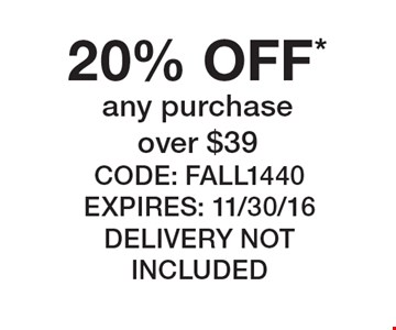 20% OFF* any purchase over $39. Code: FALL1440 Expires: 11/30/16 Delivery Not included